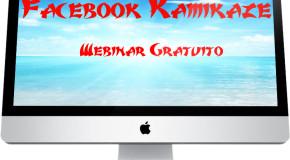 Webinar Gratuito: Facebook Kamikaze (disponibile la registrazione, compila il form sottostante)